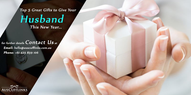 Top 5 Great Gifts to Give Your Husband This New Year
